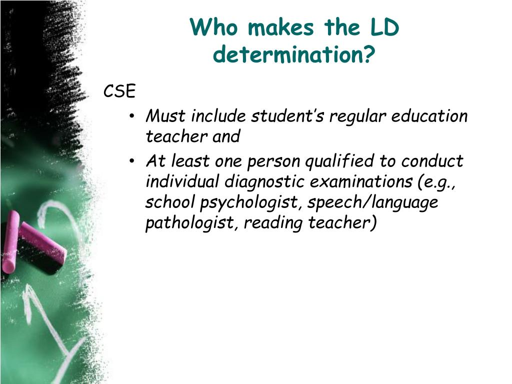 Who makes the LD determination?