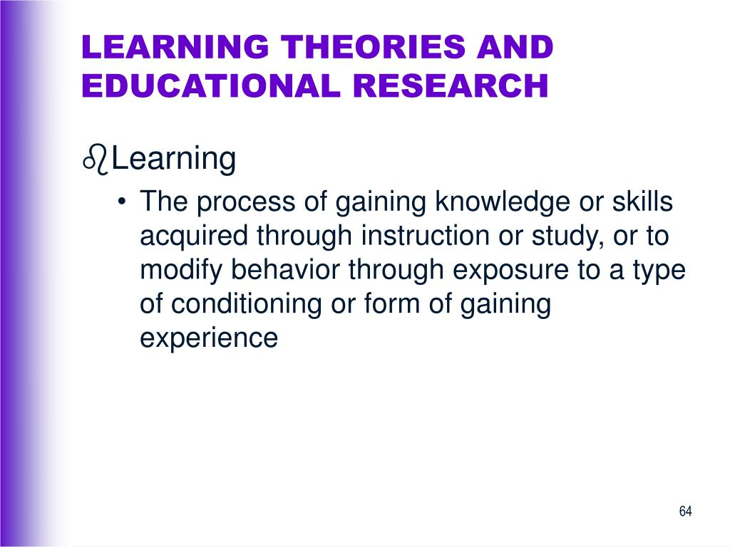 LEARNING THEORIES AND EDUCATIONAL RESEARCH