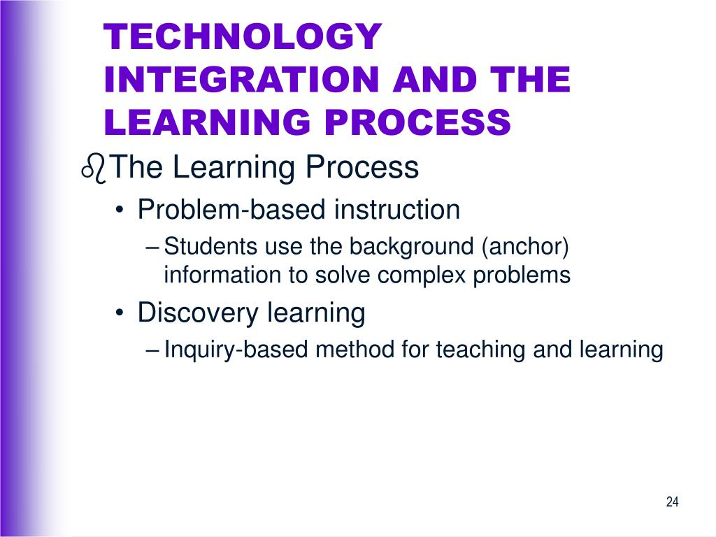 TECHNOLOGY INTEGRATION AND THE LEARNING PROCESS