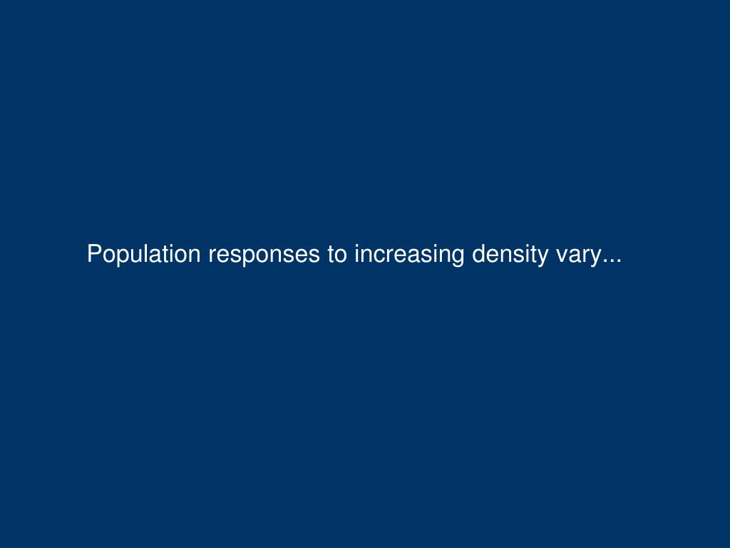 Population responses to increasing density vary...