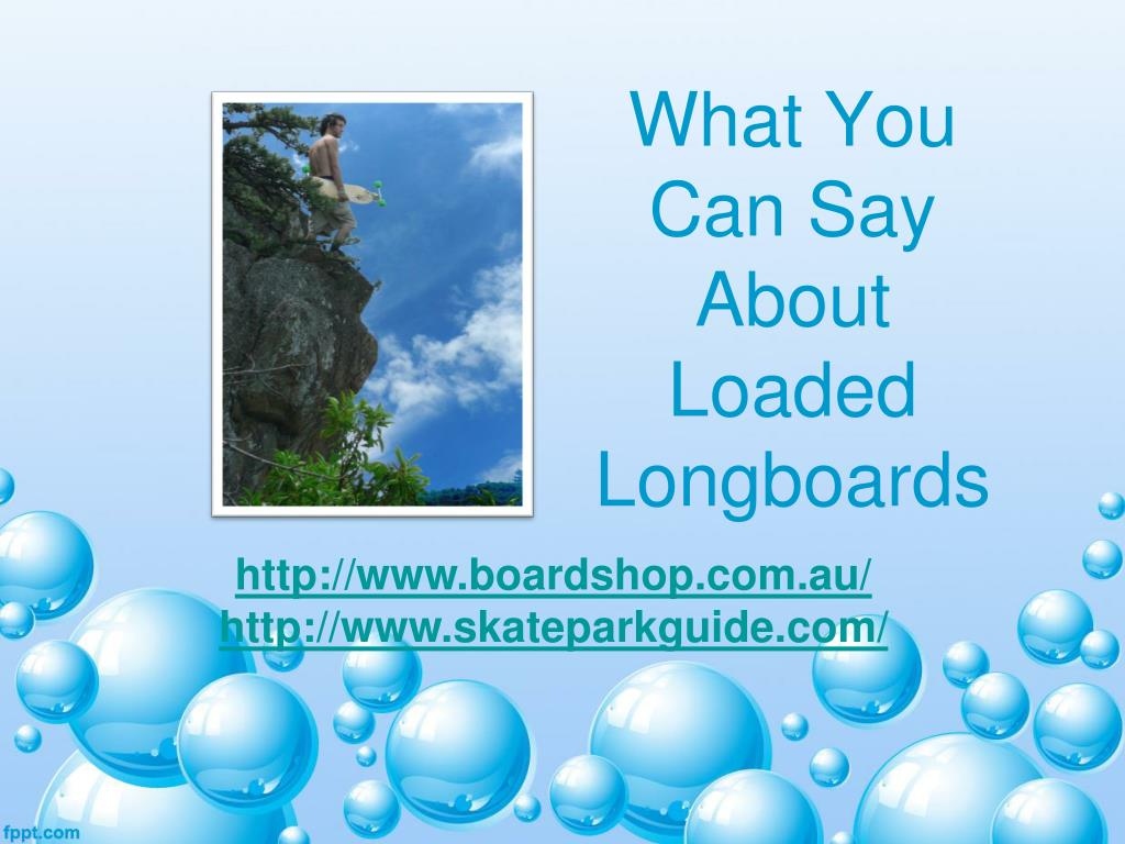 what you can say about loaded longboards l.