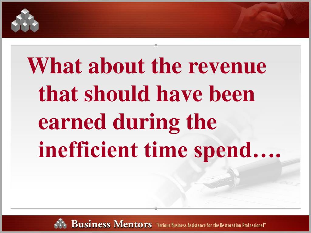 What about the revenue that should have been earned during the inefficient time spend….