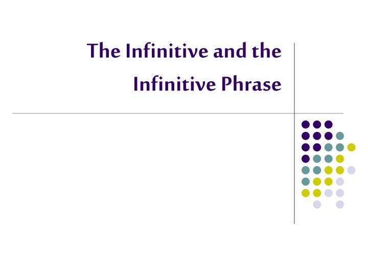 the infinitive and the infinitive phrase n.