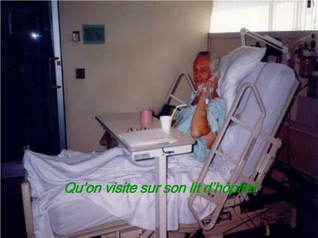 Qu'on visite sur son lit d'hôpital