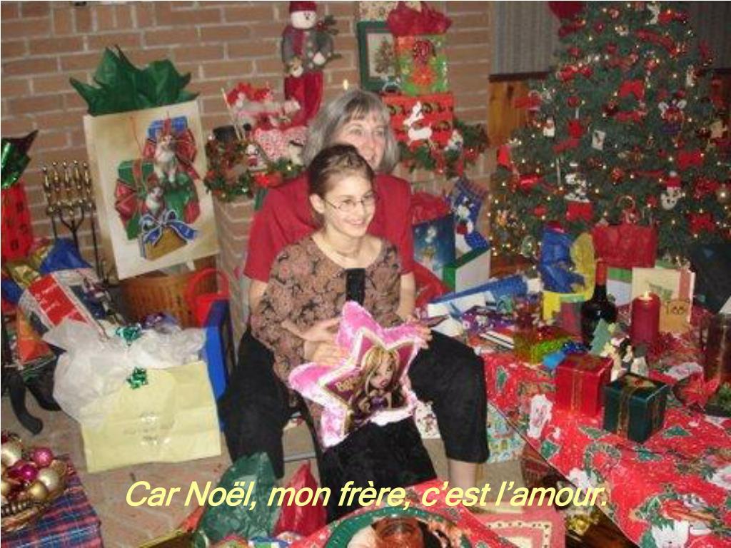 Car Noël, mon frère, c'est l'amour.