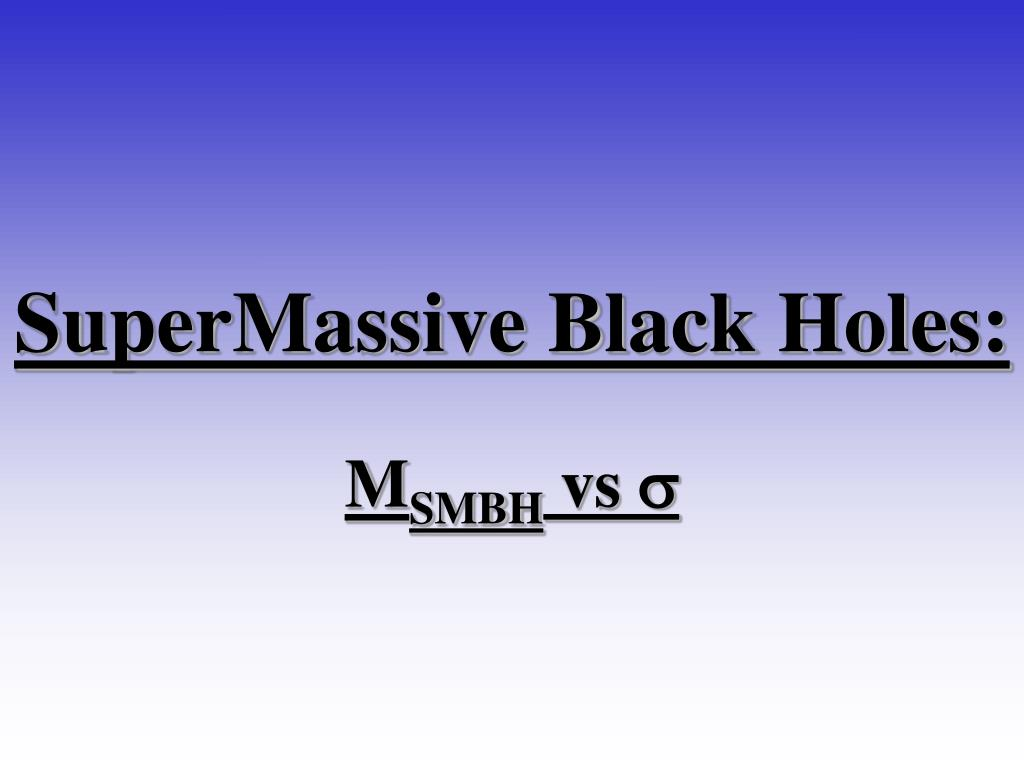 supermassive black holes l.