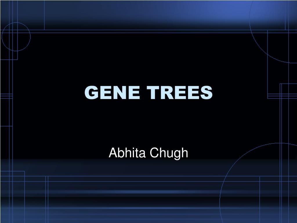 GENE TREES