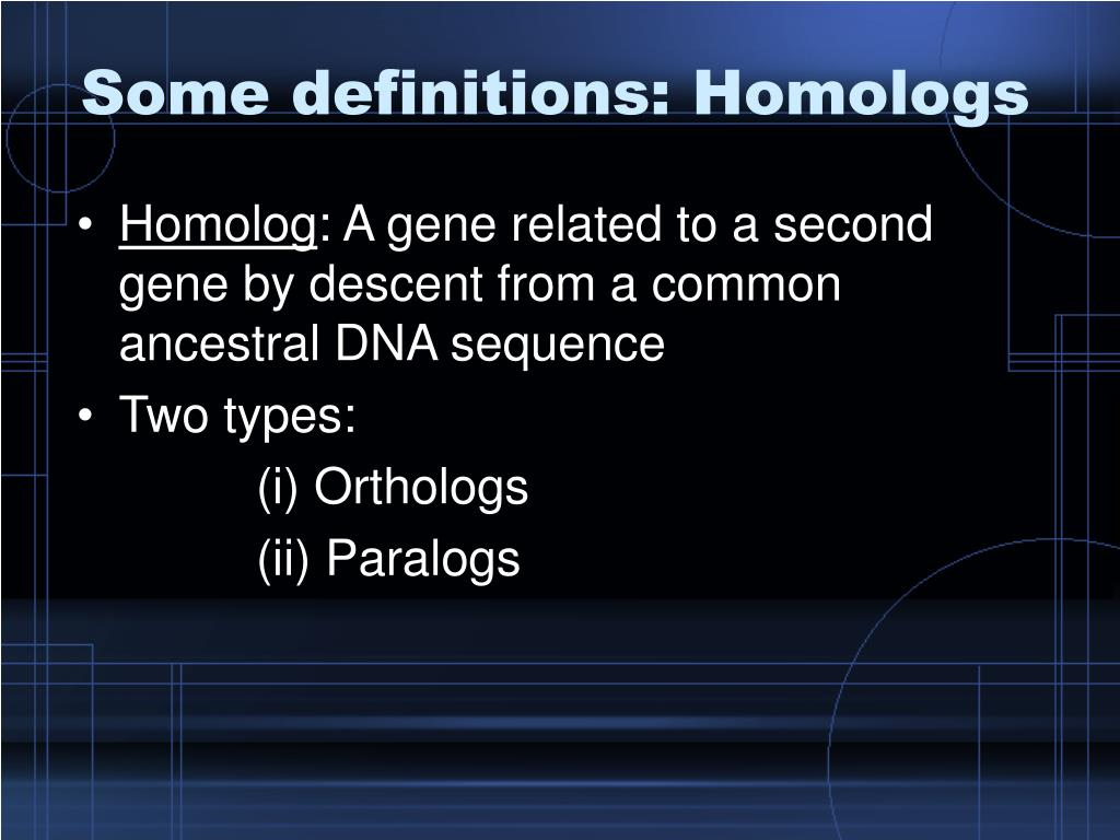 Some definitions: Homologs