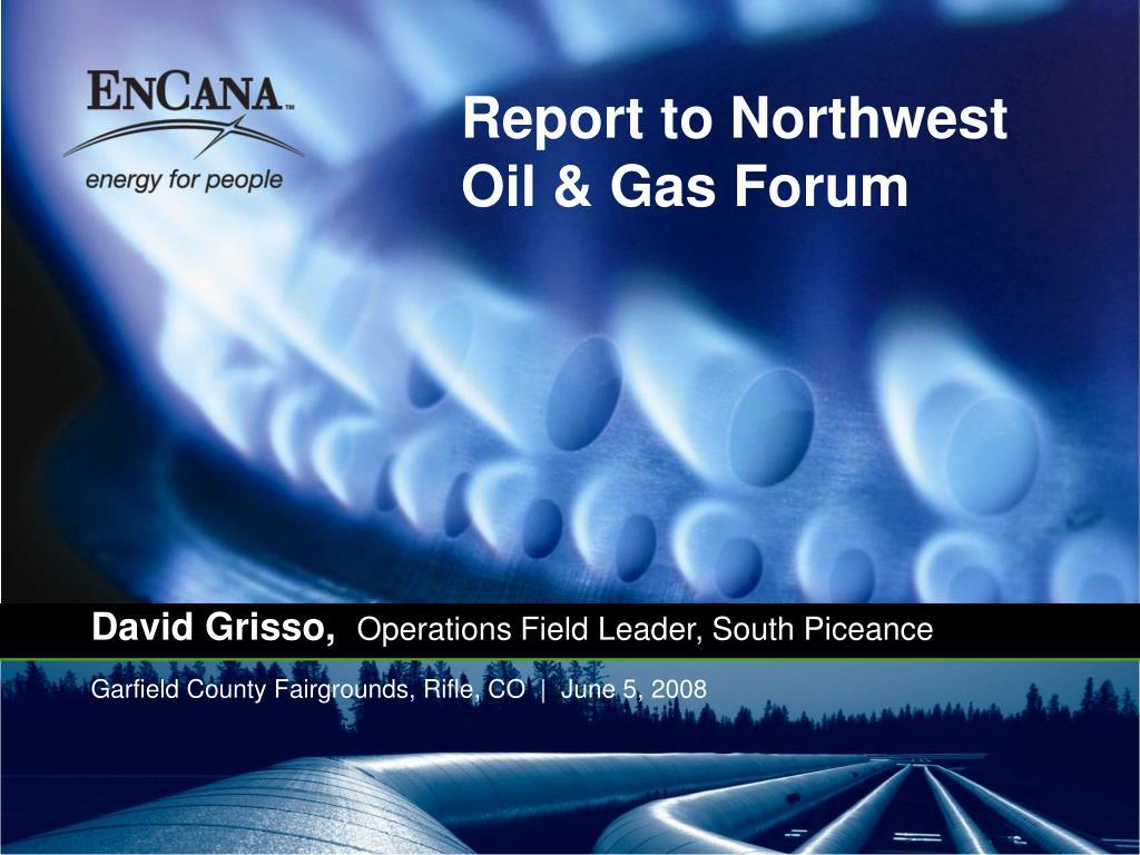 Report to Northwest Oil & Gas Forum