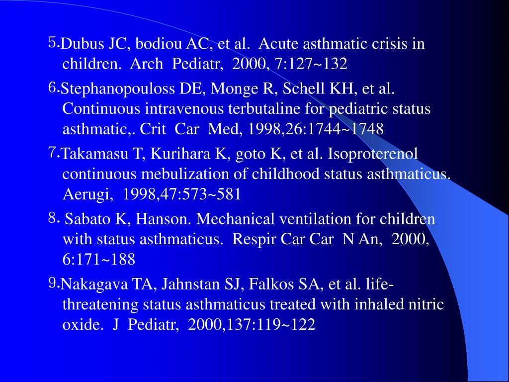 ⒌Dubus JC, bodiou AC, et al.  Acute asthmatic crisis in children.  Arch  Pediatr,  2000, 7:127~132
