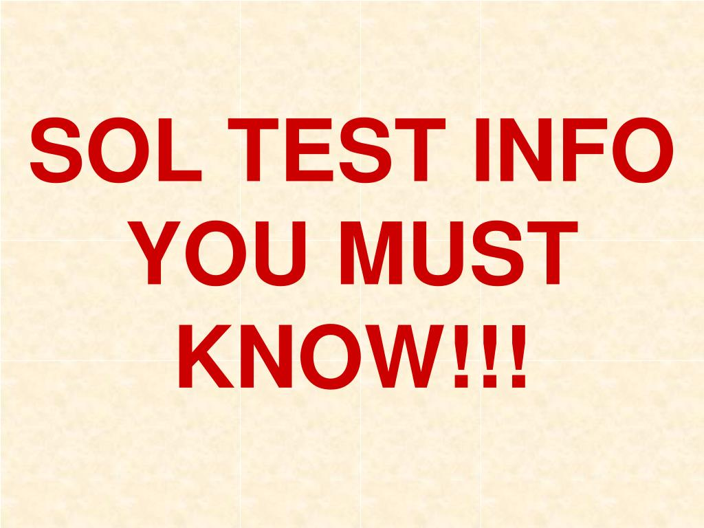 SOL TEST INFO YOU MUST KNOW!!!