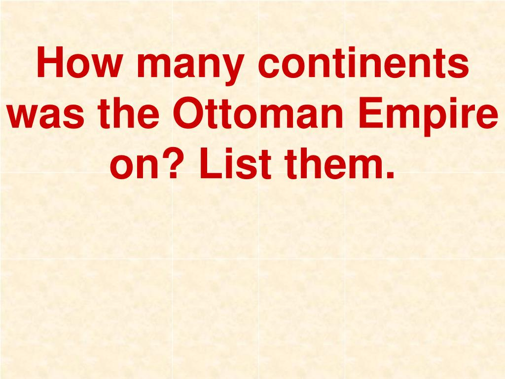 How many continents was the Ottoman Empire on? List them.