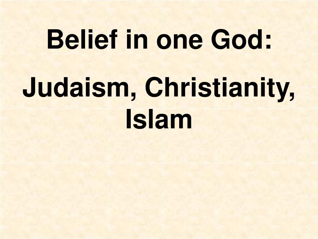 Belief in one God: