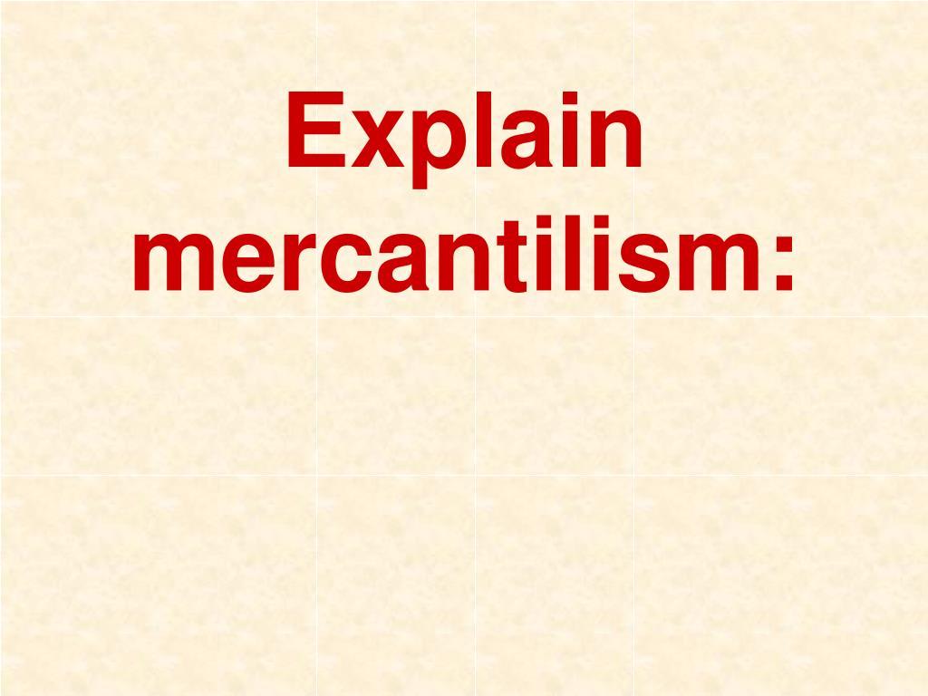 Explain mercantilism: