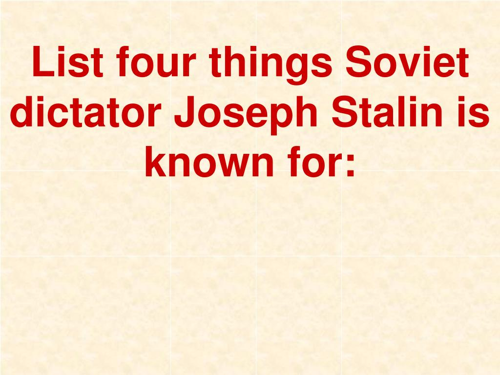 List four things Soviet dictator Joseph Stalin is known for: