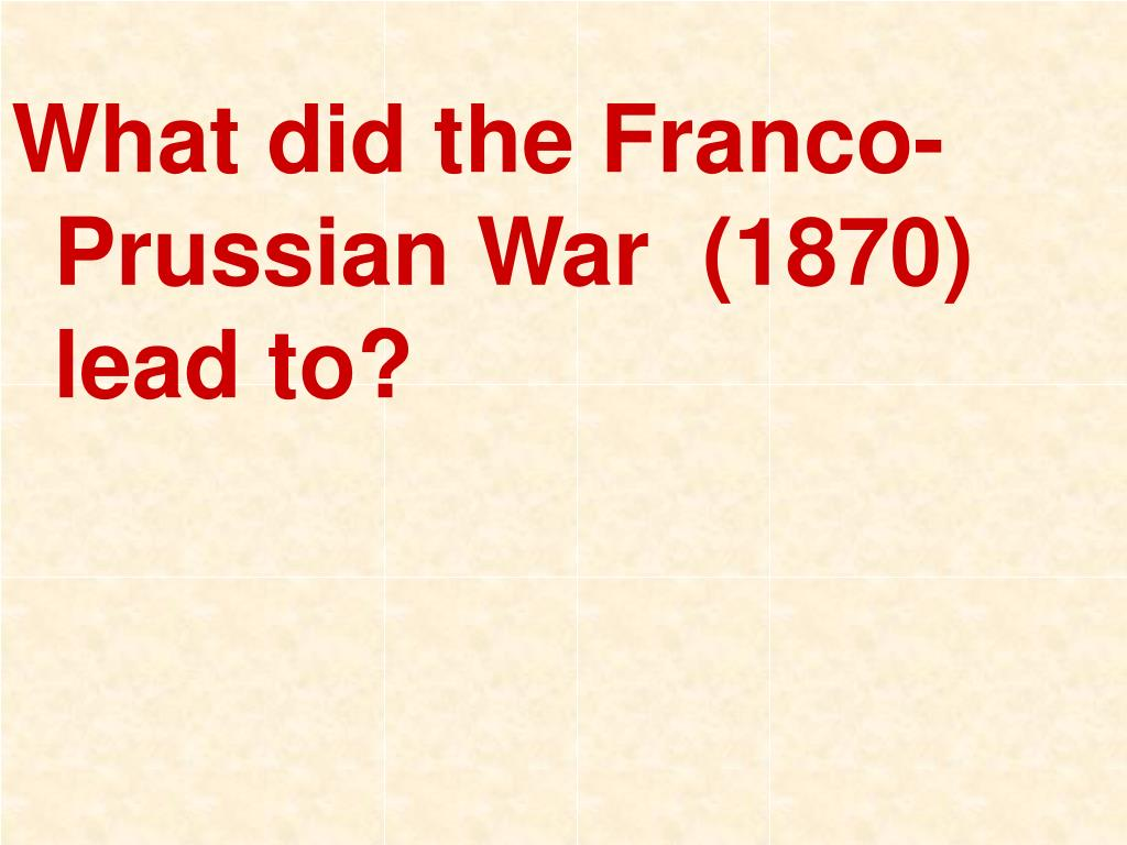 What did the Franco-Prussian War  (1870) lead to?