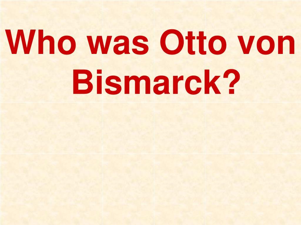 Who was Otto von Bismarck?