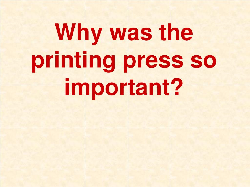 Why was the printing press so important?