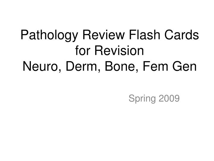 Pathology review flash cards for revision neuro derm bone fem gen