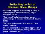 bullies may be part of dominant social groups