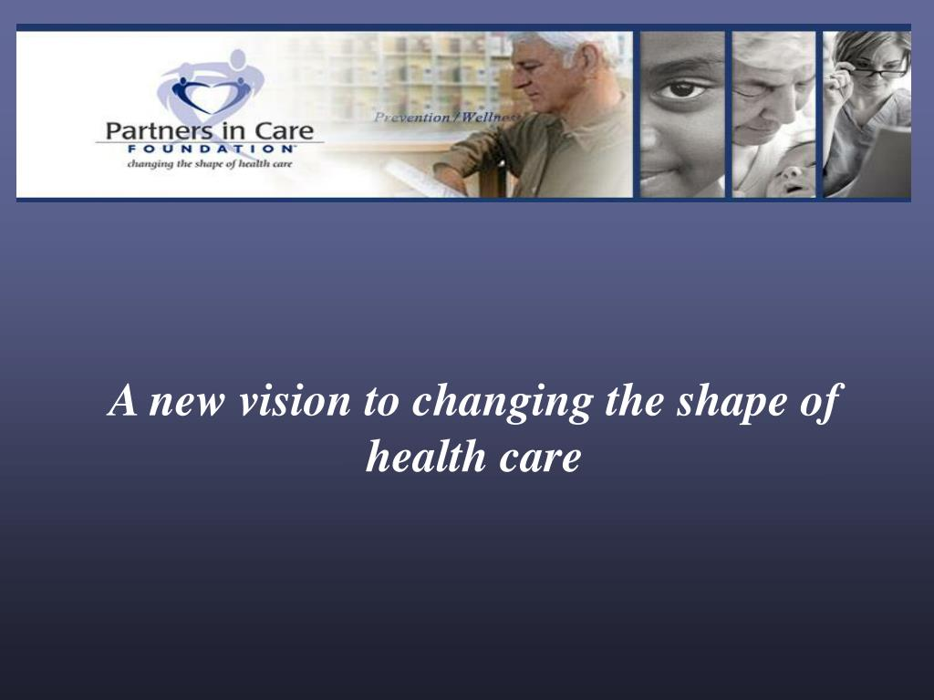 A new vision to changing the shape of health care