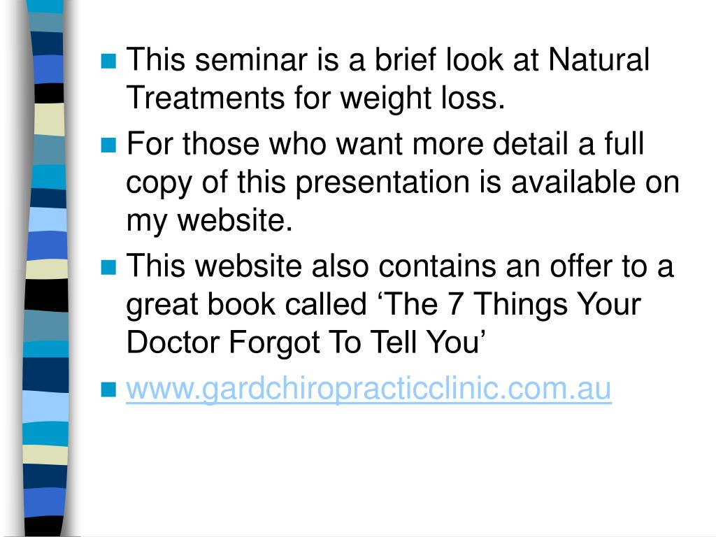 This seminar is a brief look at Natural Treatments for weight loss.