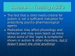 caveats in treating asd s