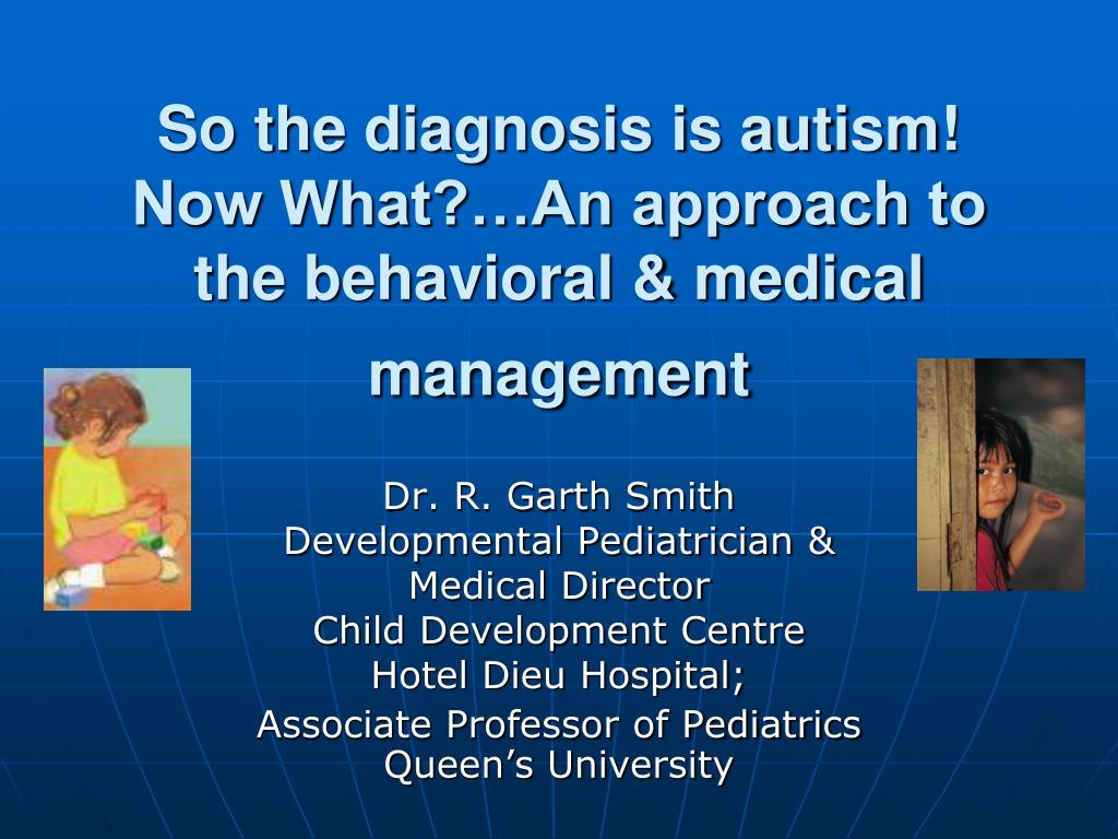 so the diagnosis is autism now what an approach to the behavioral medical management