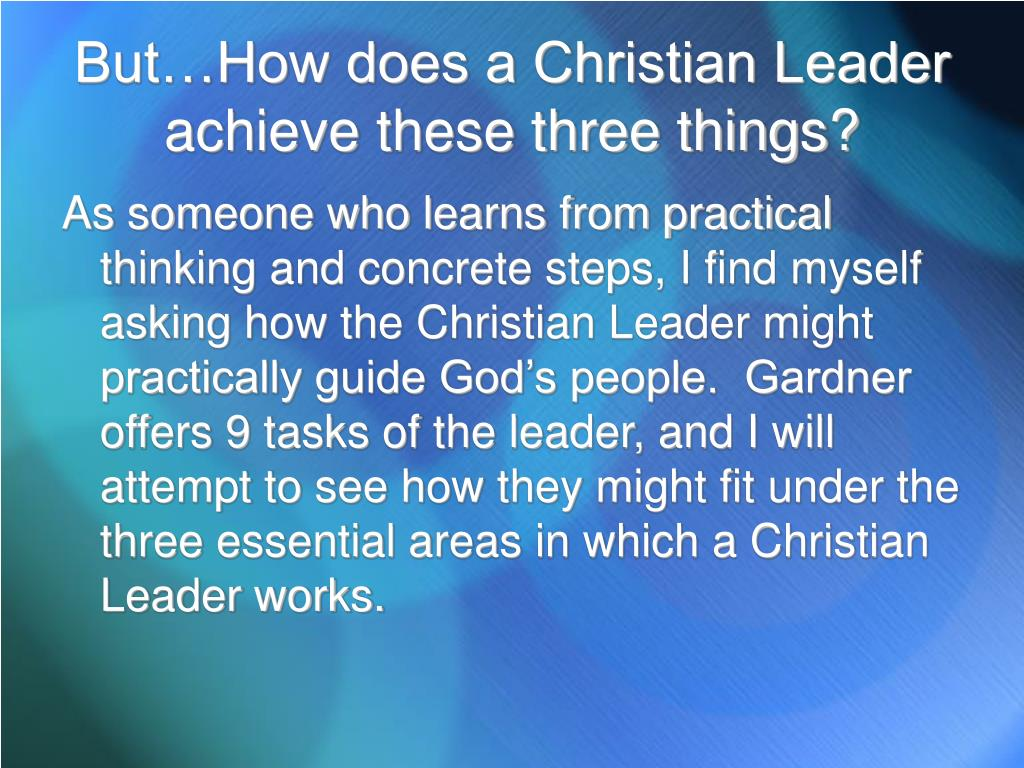 But…How does a Christian Leader achieve these three things?