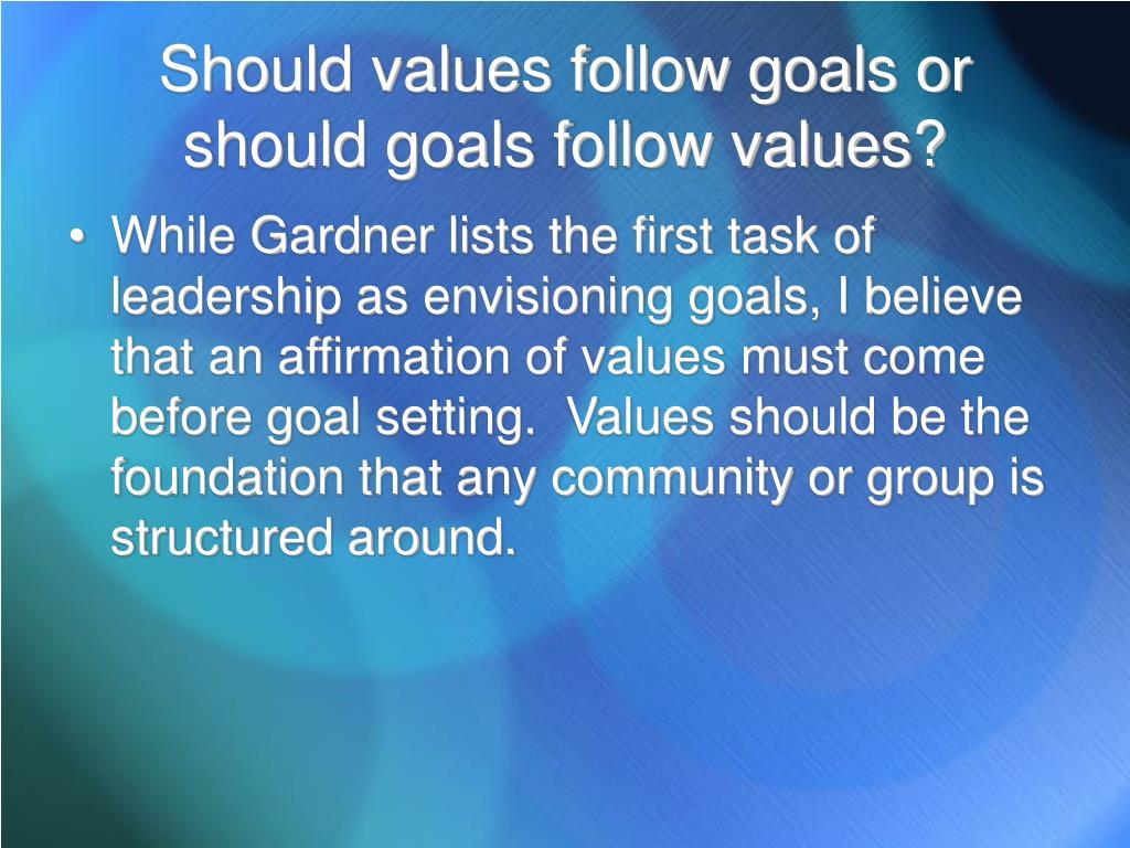 Should values follow goals or should goals follow values?