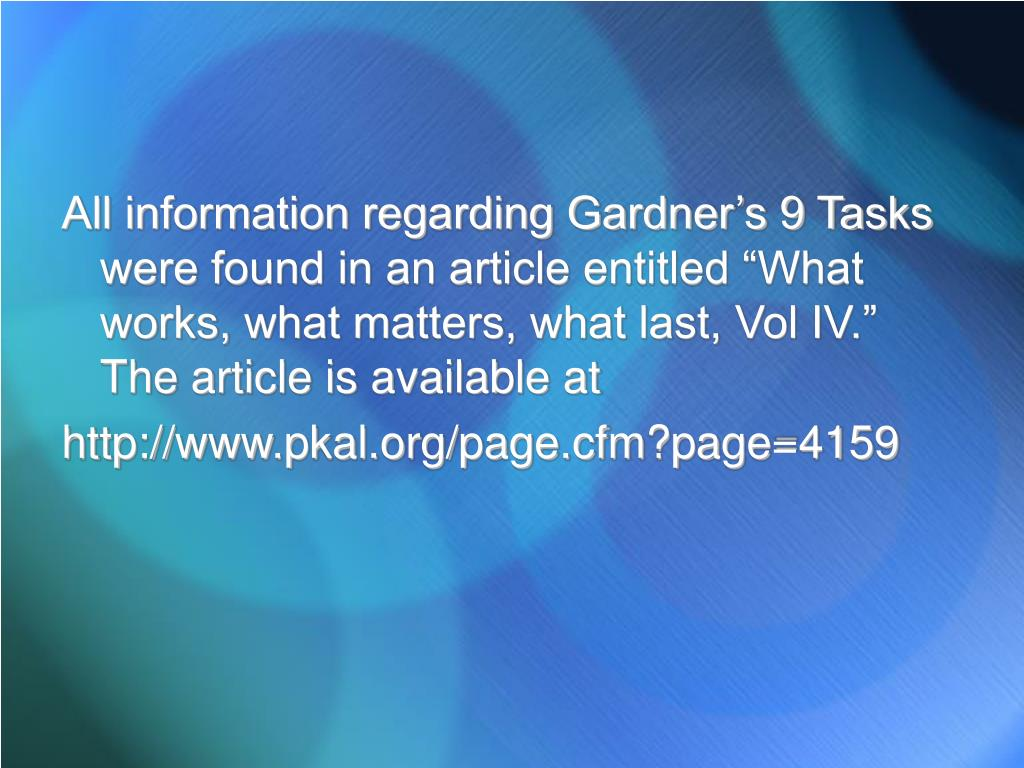 """All information regarding Gardner's 9 Tasks were found in an article entitled """"What works, what matters, what last, Vol IV."""" The article is available at"""