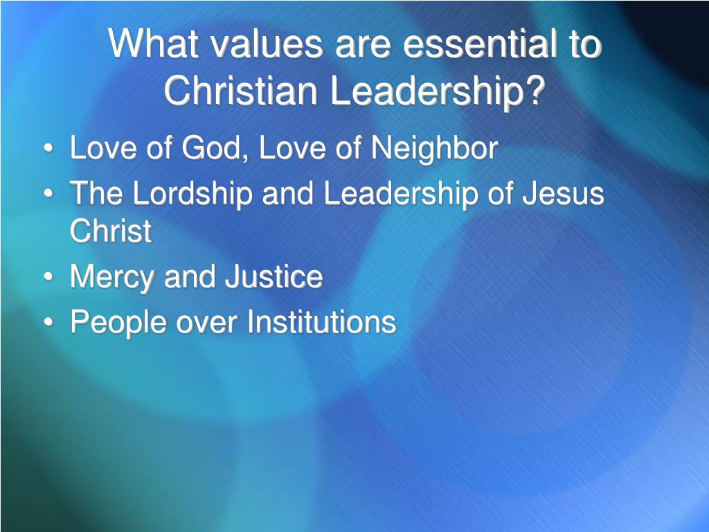 What values are essential to Christian Leadership?