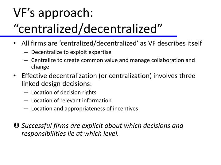 "VF's approach: ""centralized/decentralized"""
