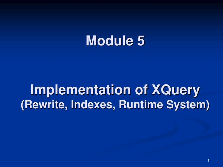 Module 5 implementation of xquery rewrite indexes runtime system
