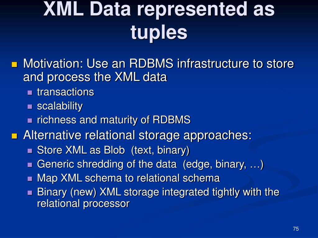 Motivation: Use an RDBMS infrastructure to store and process the XML data