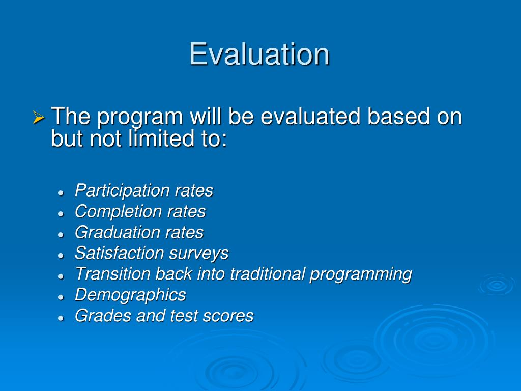 The program will be evaluated based on but not limited to: