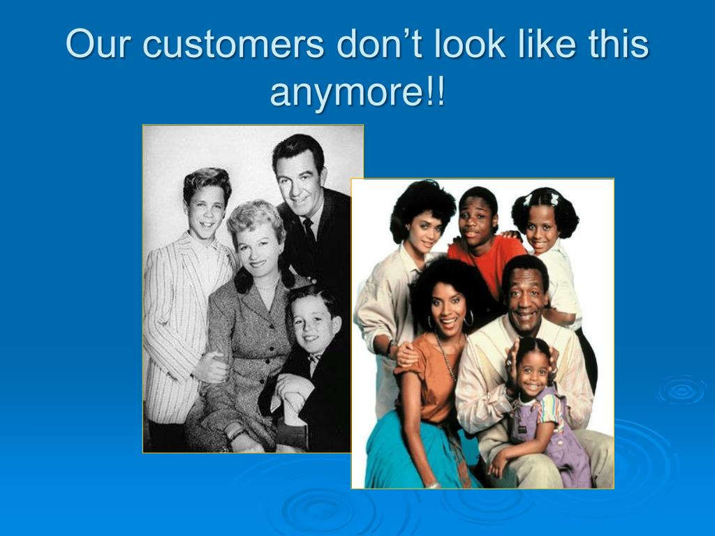 Our customers don't look like this anymore!!