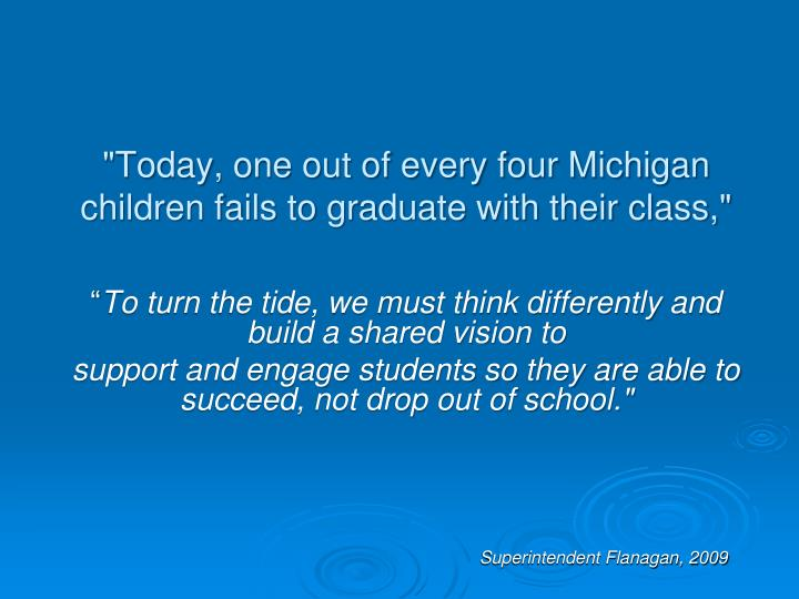 Today one out of every four michigan children fails to graduate with their class