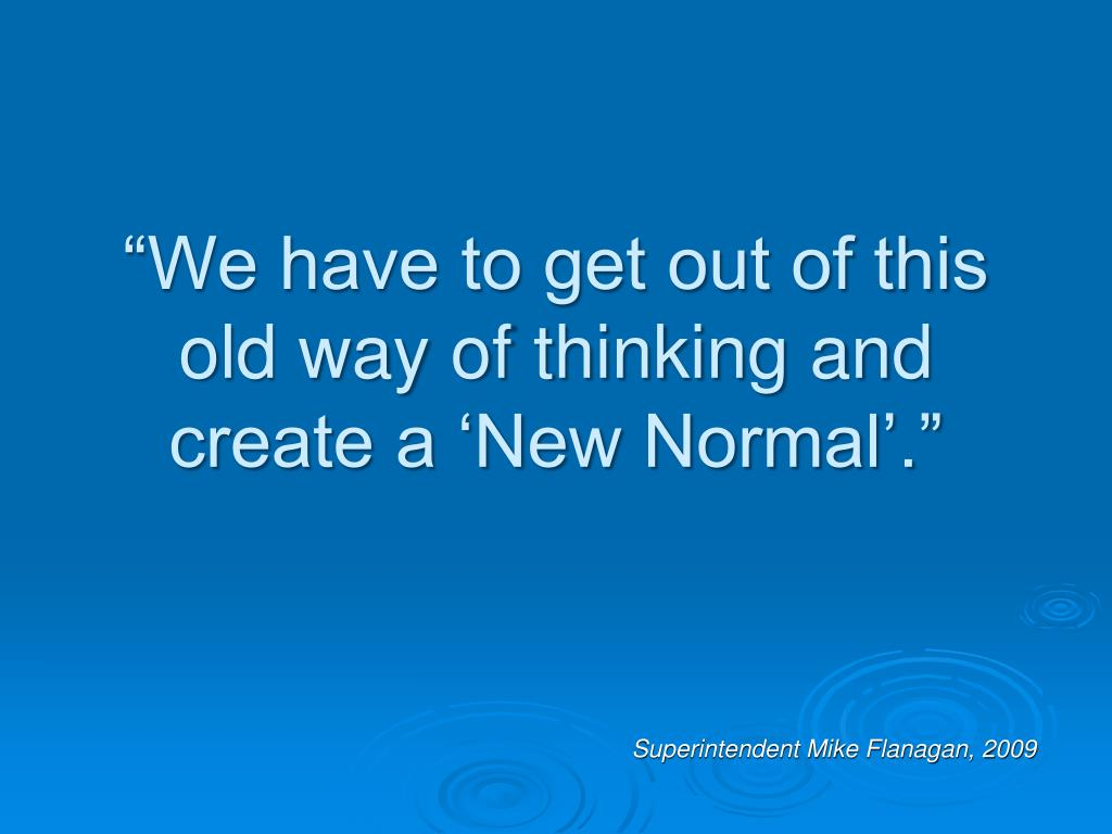 """""""We have to get out of this old way of thinking and create a 'New Normal'."""""""