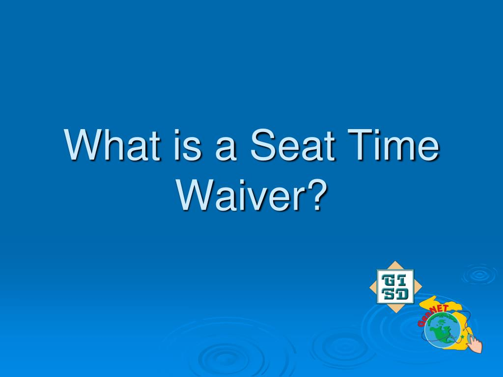 What is a Seat Time Waiver?