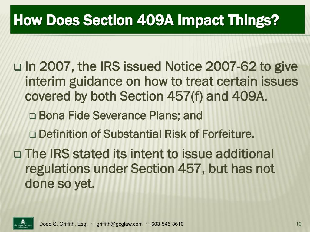 In 2007, the IRS issued Notice 2007-62 to give interim guidance on how to treat certain issues covered by both Section 457(f) and 409A.