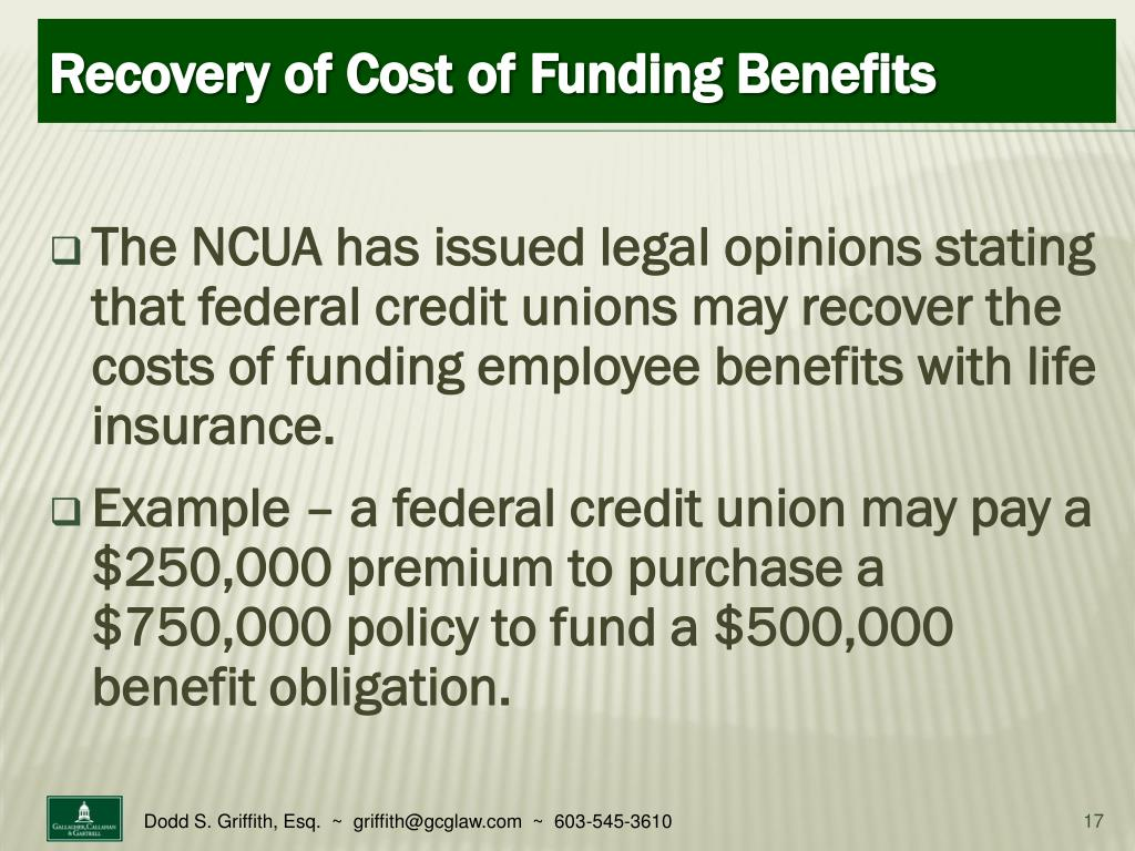 The NCUA has issued legal opinions stating that federal credit unions may recover the costs of funding employee benefits with life insurance.