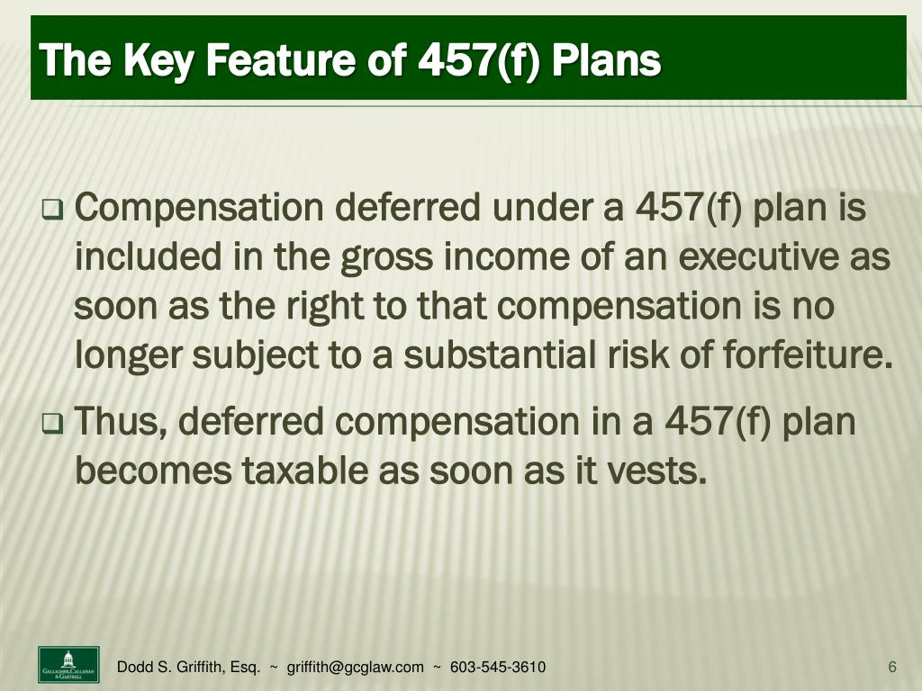 Compensation deferred under a 457(f) plan is included in the gross income of an executive as soon as the right to that compensation is no longer subject to a substantial risk of forfeiture.
