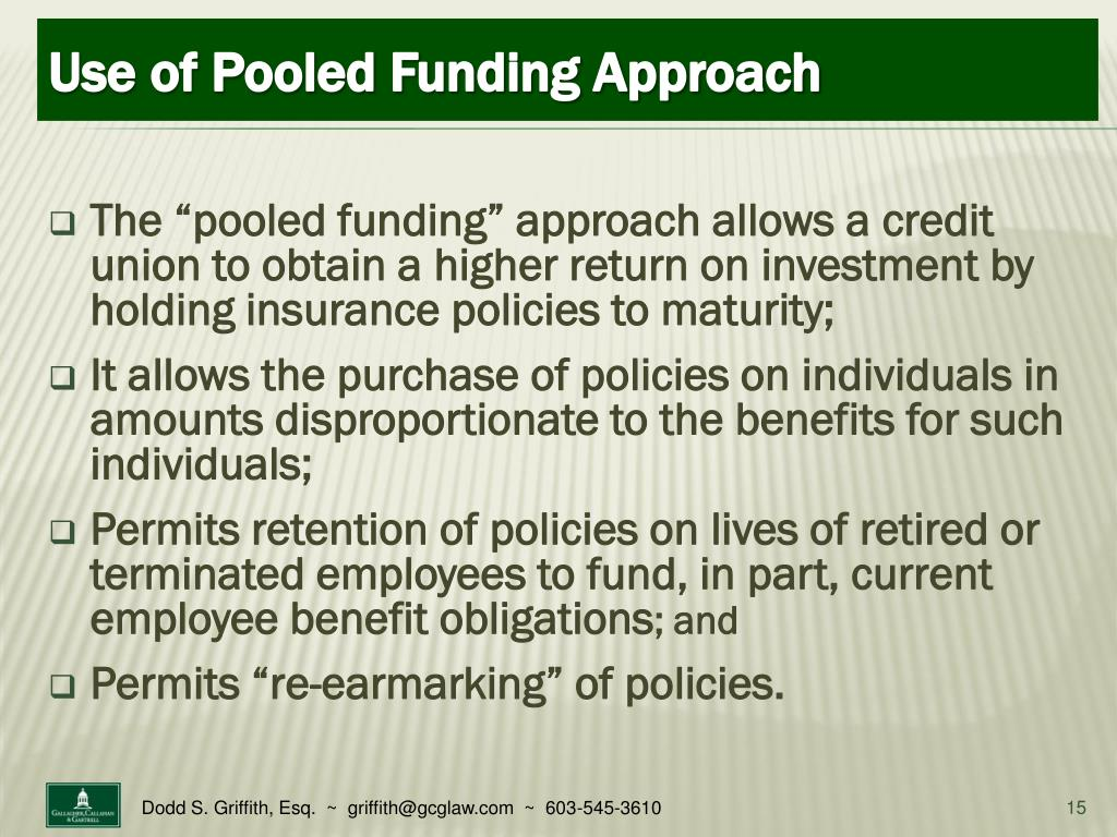 "The ""pooled funding"" approach allows a credit union to obtain a higher return on investment by holding insurance policies to maturity;"