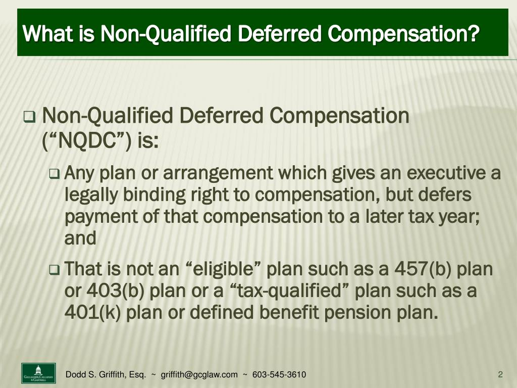 "Non-Qualified Deferred Compensation (""NQDC"") is:"