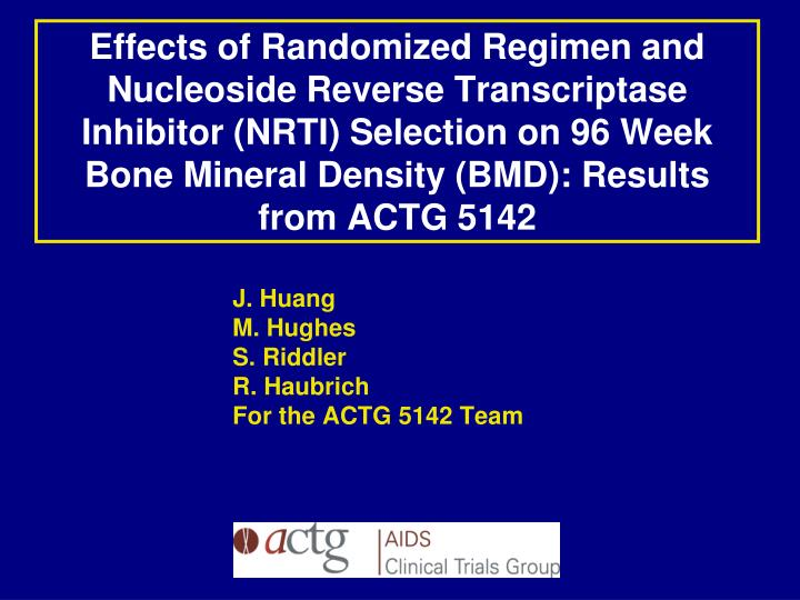 J huang m hughes s riddler r haubrich for the actg 5142 team