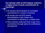 do trainees with an ecs degree evidence a higher level of early commitment to teaching