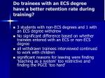 do trainees with an ecs degree have a better retention rate during training