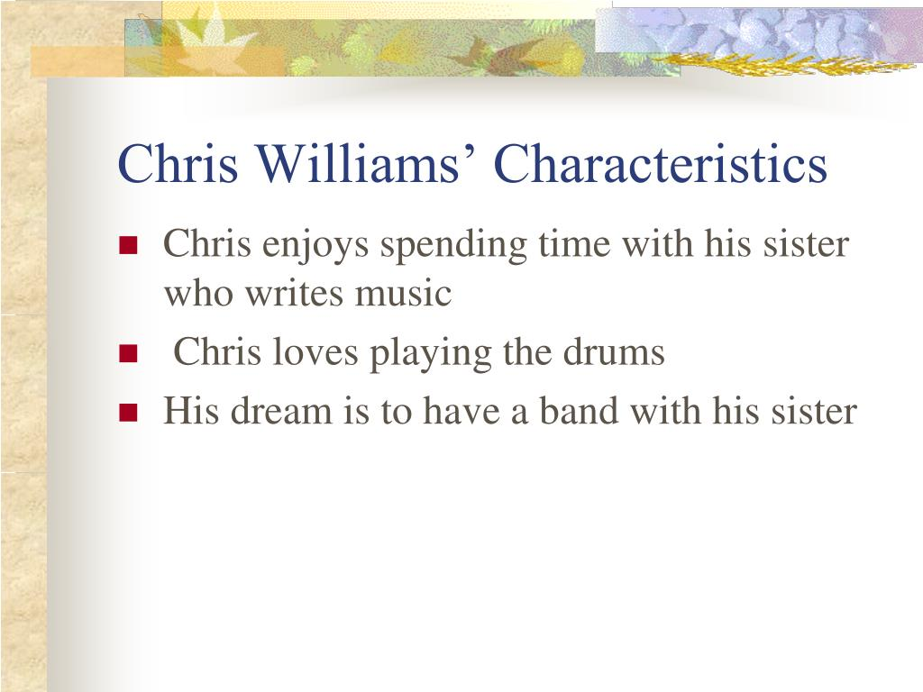 Chris Williams' Characteristics