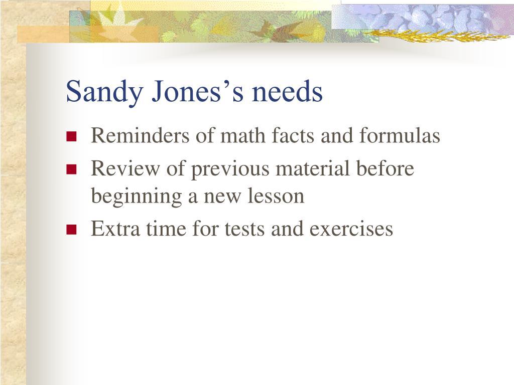 Sandy Jones's needs